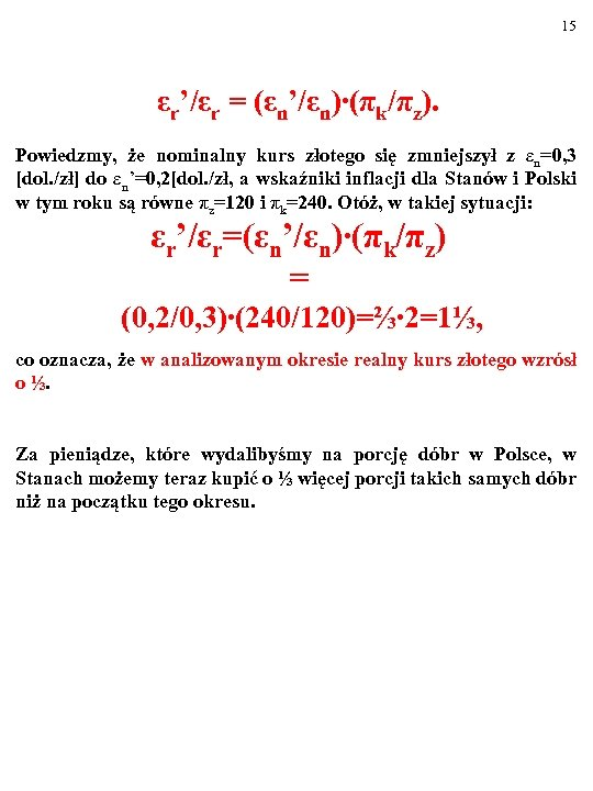15 εr'/εr = (εn'/εn)∙(πk/πz). Powiedzmy, że nominalny kurs złotego się zmniejszył z εn=0, 3