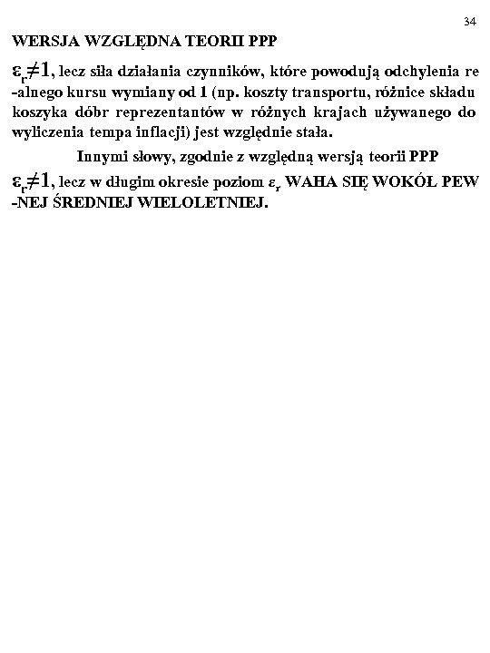 34 WERSJA WZGLĘDNA TEORII PPP εr≠ 1, lecz siła działania czynników, które powodują odchylenia