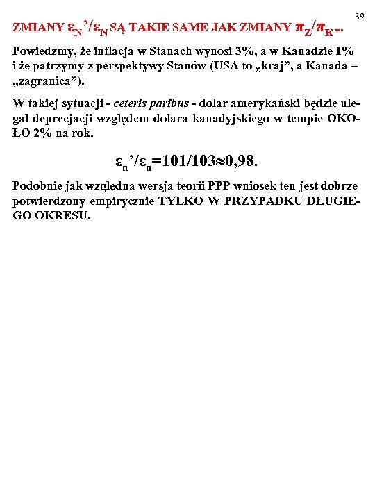 ZMIANY εN'/εN SĄ TAKIE SAME JAK ZMIANY πZ/πK. . . 39 Powiedzmy, że inflacja