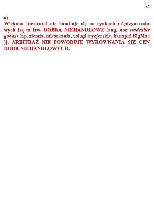 47 a) Wieloma towarami nie handluje się na rynkach międzynarodowych [są to tzw. DOBRA