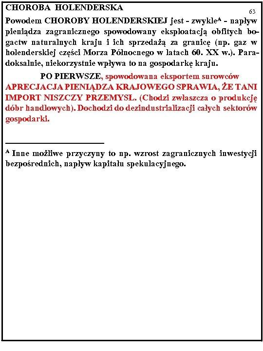 CHOROBA HOLENDERSKA 63 Powodem CHOROBY HOLENDERSKIEJ jest - zwykle. A - napływ pieniądza zagranicznego