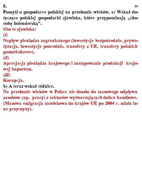 88 8. Pomyśl o gospodarce polskiej na przełomie wieków. a) Wskaż dotyczące polskiej gospodarki