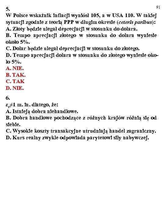 91 5. W Polsce wskaźnik inflacji wyniósł 105, a w USA 110. W takiej