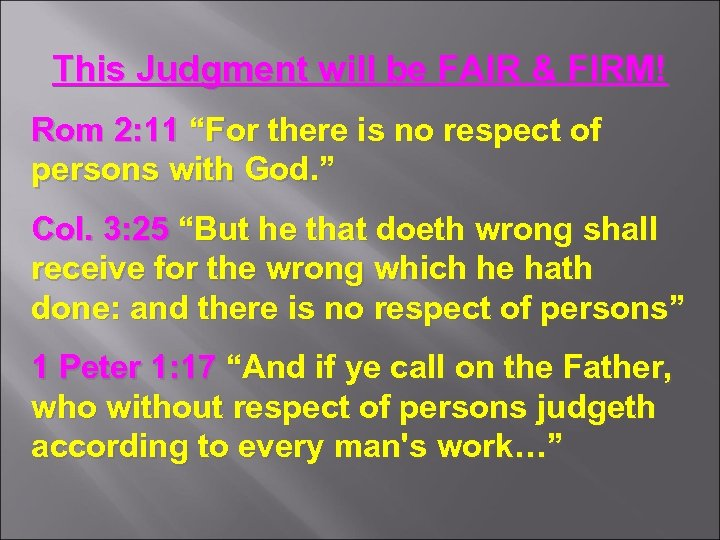 "This Judgment will be FAIR & FIRM! Rom 2: 11 ""For there is no"