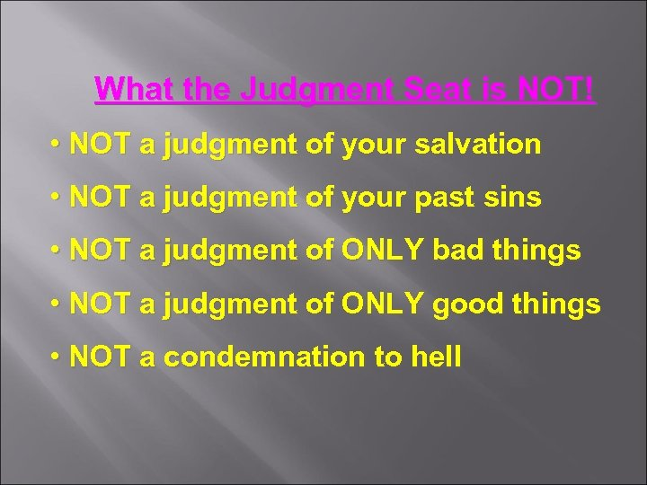 What the Judgment Seat is NOT! • NOT a judgment of your salvation •