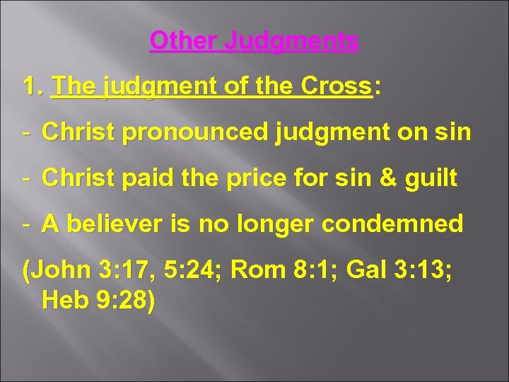 Other Judgments 1. The judgment of the Cross: - Christ pronounced judgment on sin