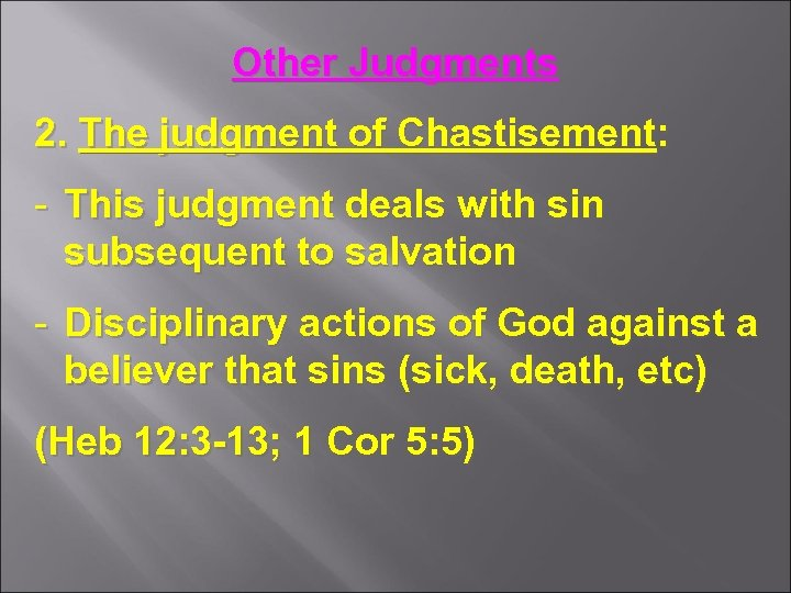 Other Judgments 2. The judgment of Chastisement: - This judgment deals with sin subsequent