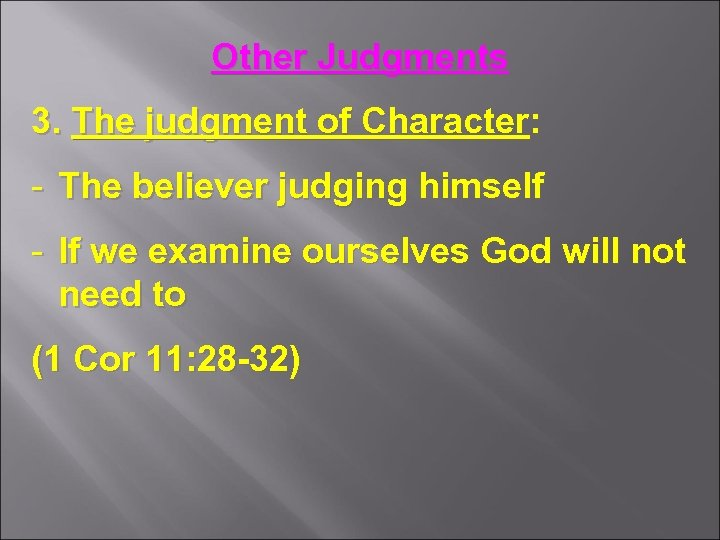 Other Judgments 3. The judgment of Character: - The believer judging himself - If