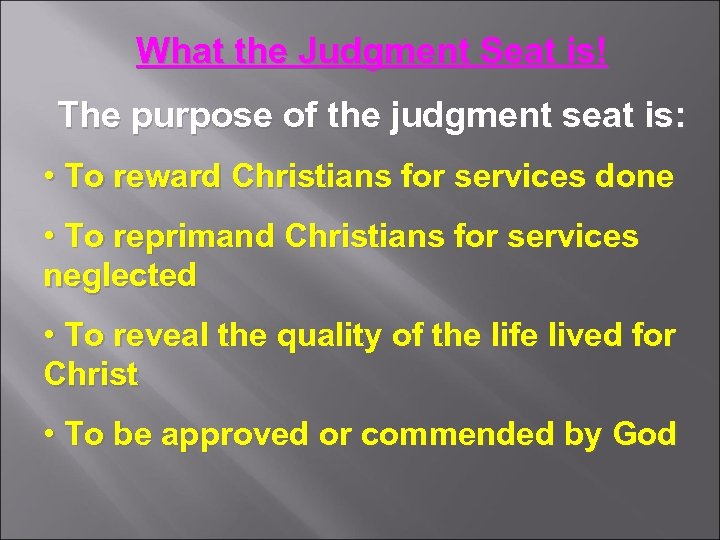 What the Judgment Seat is! The purpose of the judgment seat is: • To