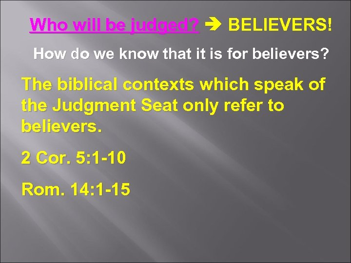Who will be judged? BELIEVERS! How do we know that it is for believers?