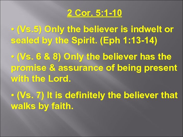 2 Cor. 5: 1 -10 • (Vs. 5) Only the believer is indwelt or