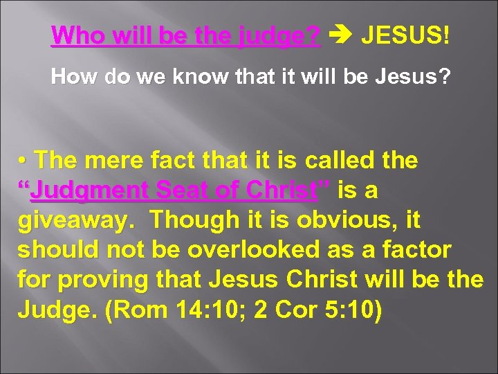 Who will be the judge? JESUS! How do we know that it will be