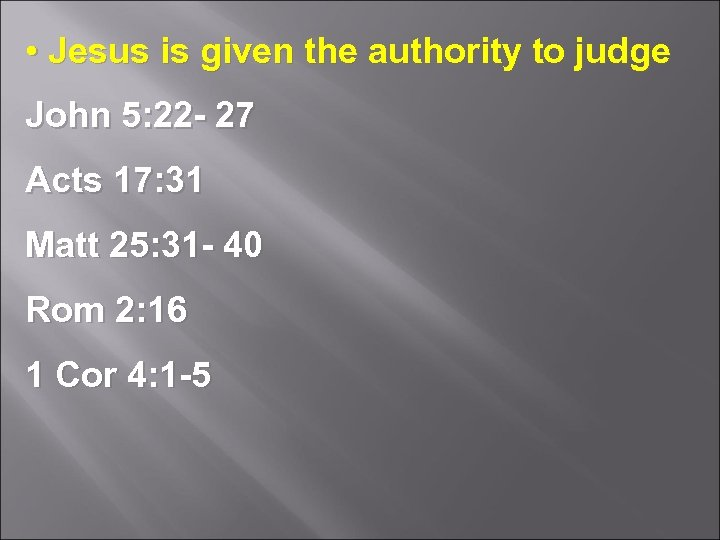 • Jesus is given the authority to judge John 5: 22 - 27
