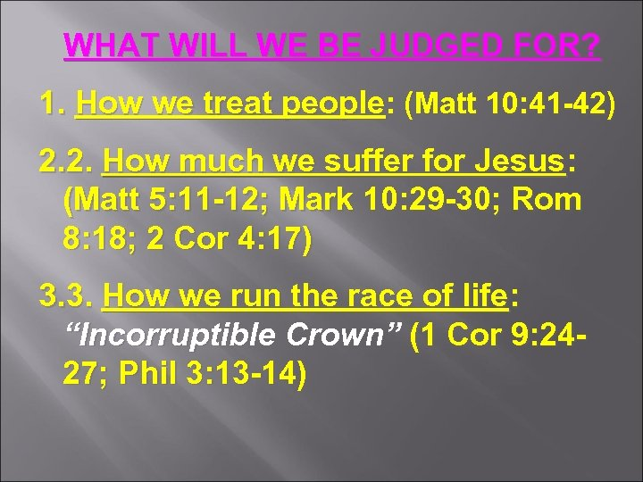 WHAT WILL WE BE JUDGED FOR? 1. How we treat people: (Matt 10: 41