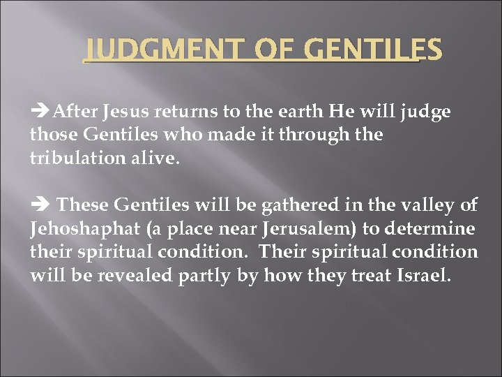JUDGMENT OF GENTILES èAfter Jesus returns to the earth He will judge those Gentiles