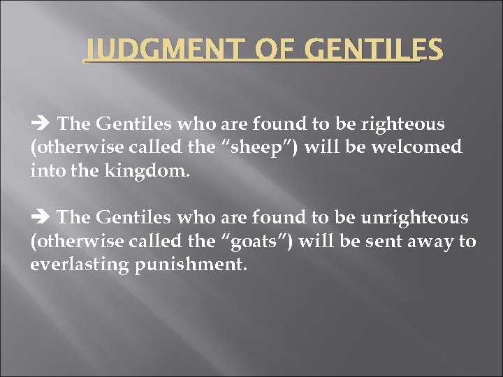 JUDGMENT OF GENTILES è The Gentiles who are found to be righteous (otherwise called