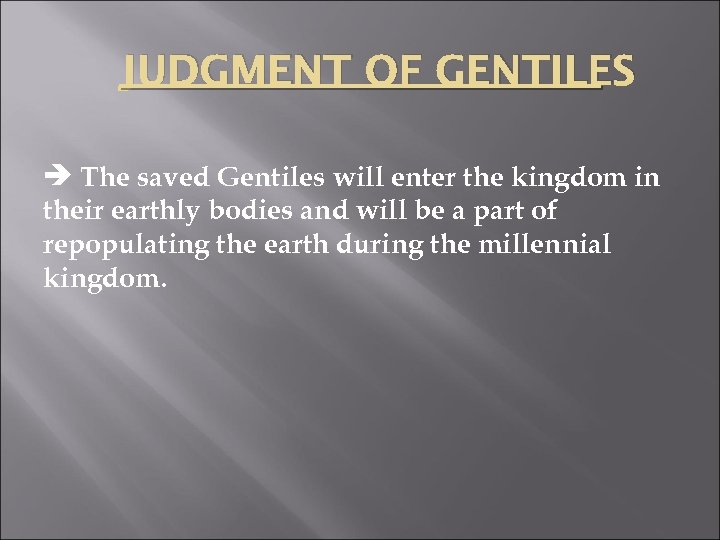 JUDGMENT OF GENTILES The saved Gentiles will enter the kingdom in their earthly bodies