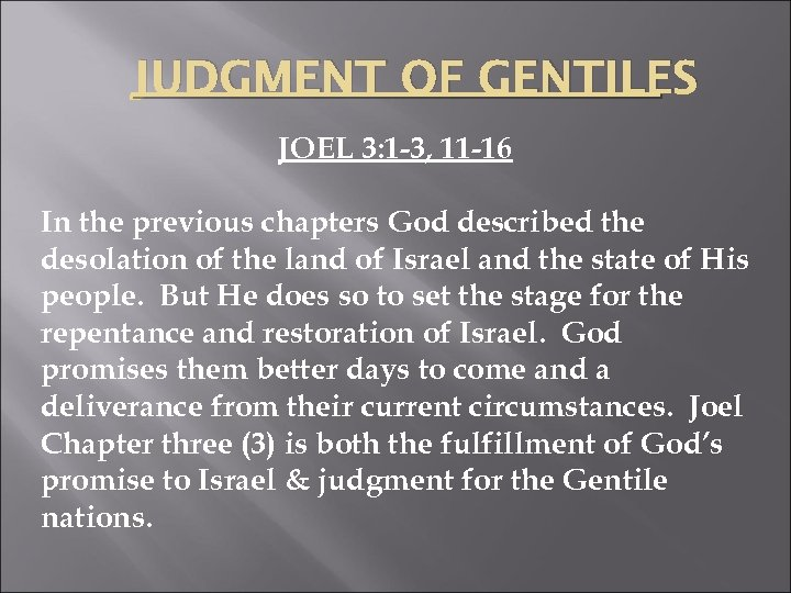 JUDGMENT OF GENTILES JOEL 3: 1 -3, 11 -16 In the previous chapters God