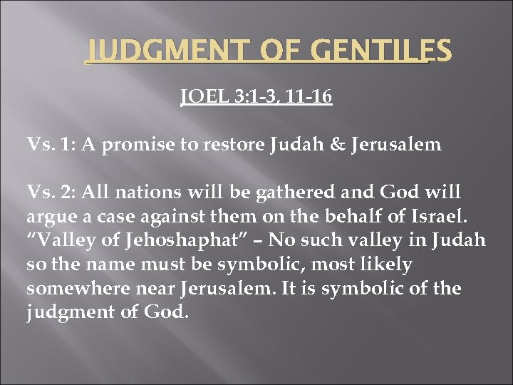 JUDGMENT OF GENTILES JOEL 3: 1 -3, 11 -16 Vs. 1: A promise to