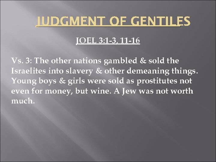 JUDGMENT OF GENTILES JOEL 3: 1 -3, 11 -16 Vs. 3: The other nations