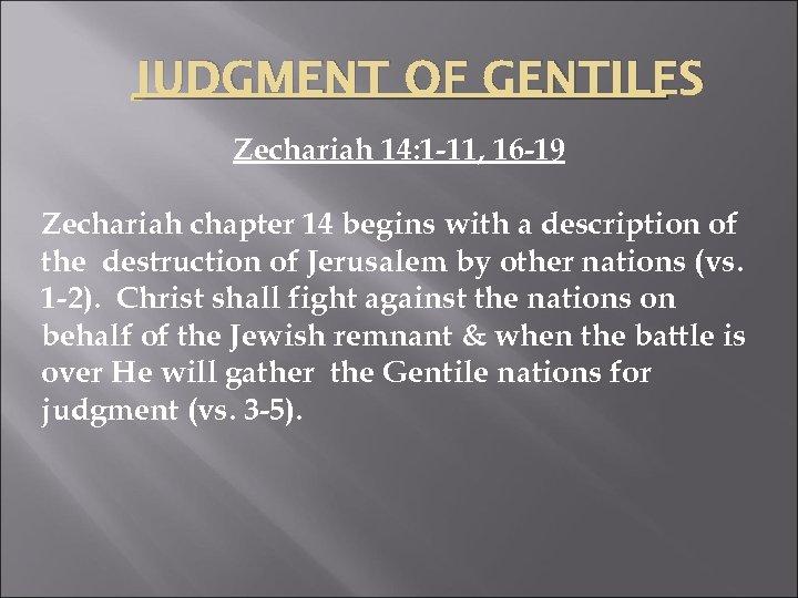 JUDGMENT OF GENTILES Zechariah 14: 1 -11, 16 -19 Zechariah chapter 14 begins with