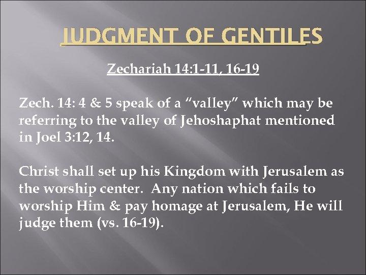 JUDGMENT OF GENTILES Zechariah 14: 1 -11, 16 -19 Zech. 14: 4 & 5