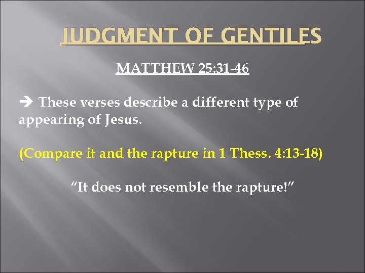 JUDGMENT OF GENTILES MATTHEW 25: 31 -46 è These verses describe a different type
