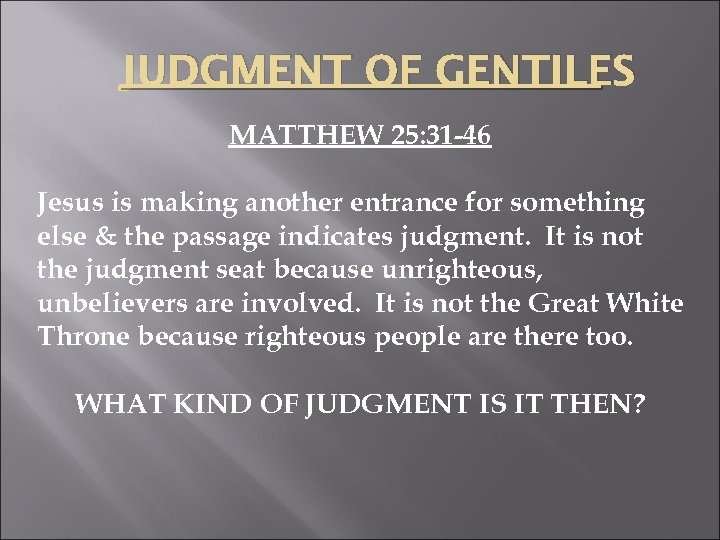 JUDGMENT OF GENTILES MATTHEW 25: 31 -46 Jesus is making another entrance for something