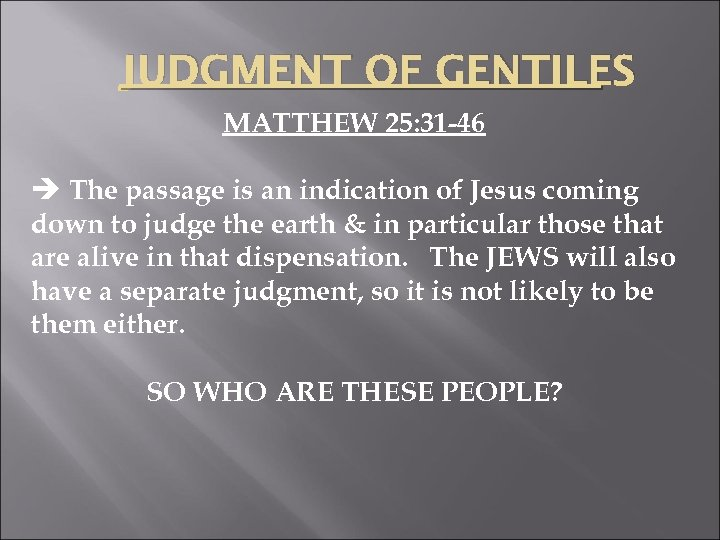 JUDGMENT OF GENTILES MATTHEW 25: 31 -46 è The passage is an indication of