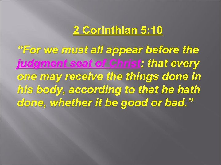 "2 Corinthian 5: 10 ""For we must all appear before the judgment seat of"