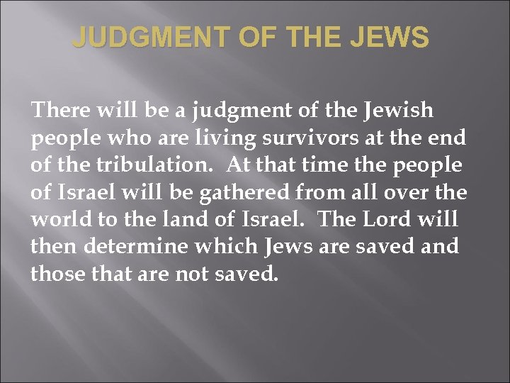 JUDGMENT OF THE JEWS There will be a judgment of the Jewish people who