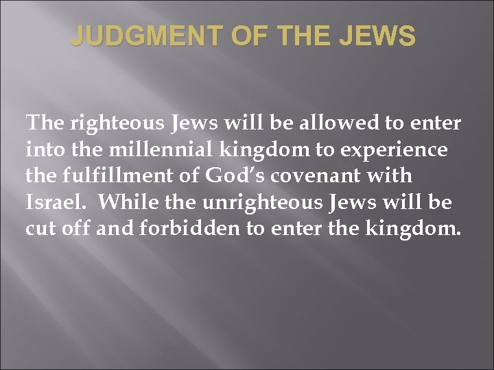 JUDGMENT OF THE JEWS The righteous Jews will be allowed to enter into the