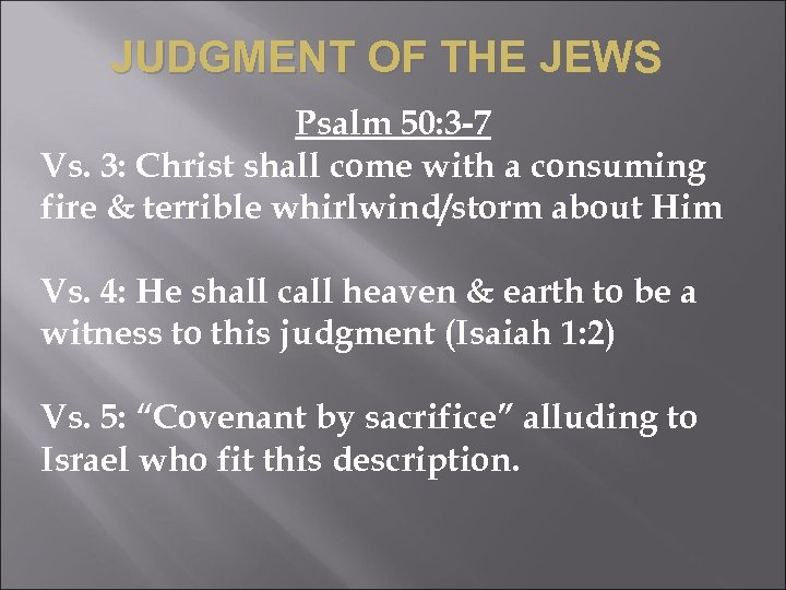 JUDGMENT OF THE JEWS Psalm 50: 3 -7 Vs. 3: Christ shall come with