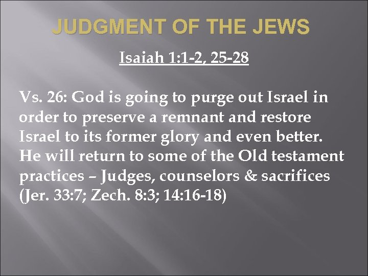 JUDGMENT OF THE JEWS Isaiah 1: 1 -2, 25 -28 Vs. 26: God is