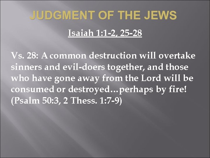 JUDGMENT OF THE JEWS Isaiah 1: 1 -2, 25 -28 Vs. 28: A common