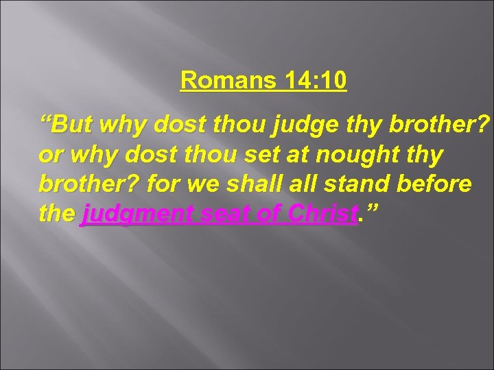 "Romans 14: 10 ""But why dost thou judge thy brother? or why dost thou"