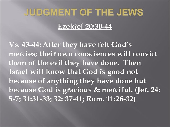 JUDGMENT OF THE JEWS Ezekiel 20: 30 -44 Vs. 43 -44: After they have