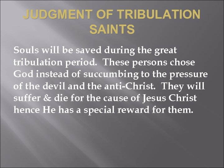 JUDGMENT OF TRIBULATION SAINTS Souls will be saved during the great tribulation period. These