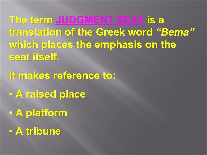 "The term JUDGMENT SEAT is a translation of the Greek word ""Bema"" which places"