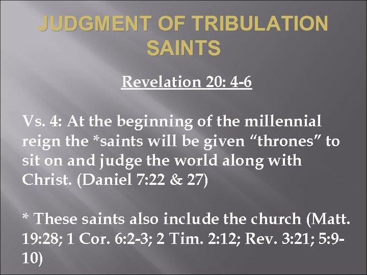 JUDGMENT OF TRIBULATION SAINTS Revelation 20: 4 -6 Vs. 4: At the beginning of