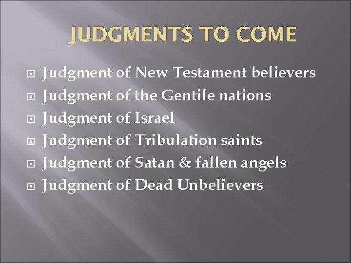 JUDGMENTS TO COME Judgment of New Testament believers Judgment of the Gentile nations Judgment