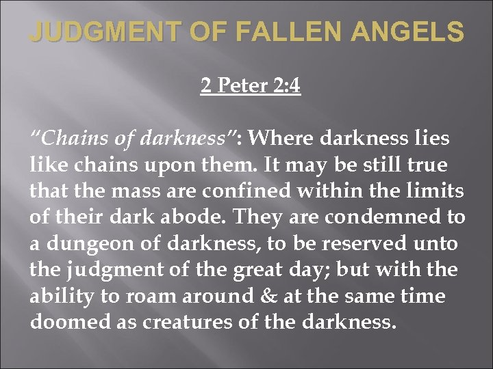 "JUDGMENT OF FALLEN ANGELS 2 Peter 2: 4 ""Chains of darkness"": Where darkness lies"