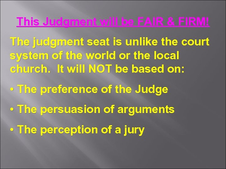 This Judgment will be FAIR & FIRM! The judgment seat is unlike the court