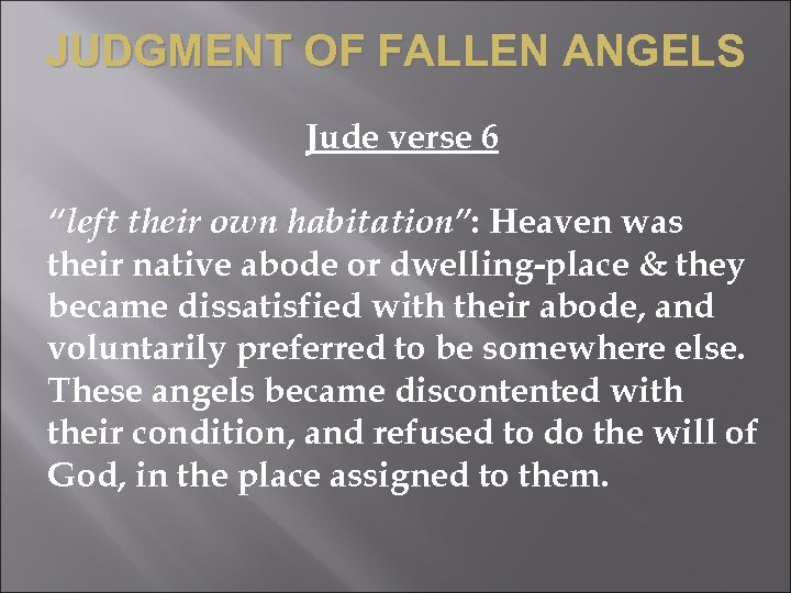 "JUDGMENT OF FALLEN ANGELS Jude verse 6 ""left their own habitation"": Heaven was their"