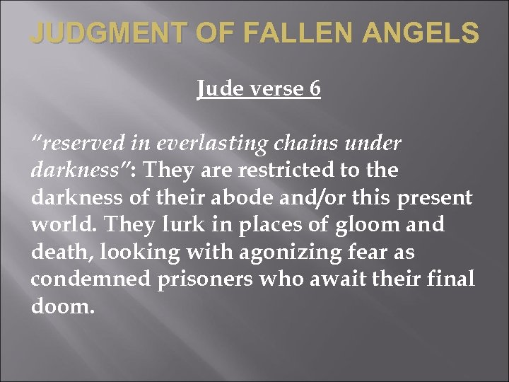 "JUDGMENT OF FALLEN ANGELS Jude verse 6 ""reserved in everlasting chains under darkness"": They"