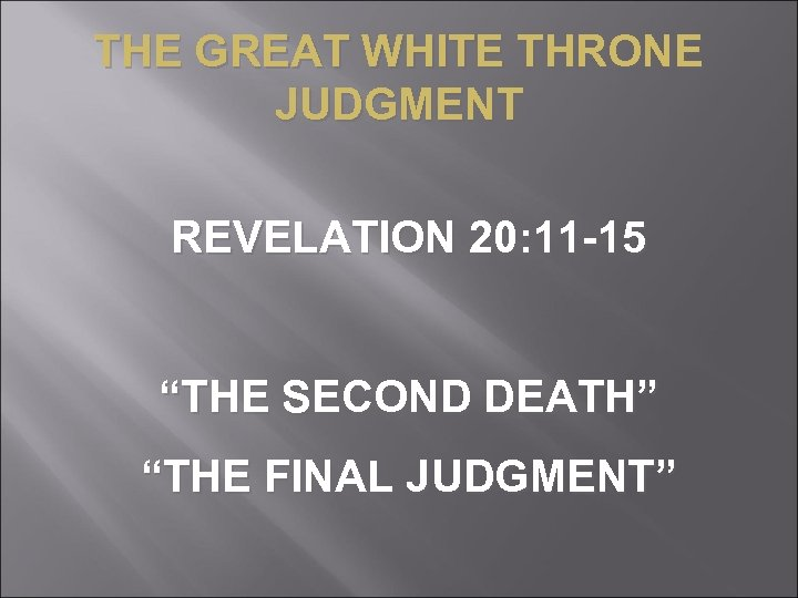 "THE GREAT WHITE THRONE JUDGMENT REVELATION 20: 11 -15 ""THE SECOND DEATH"" ""THE FINAL"