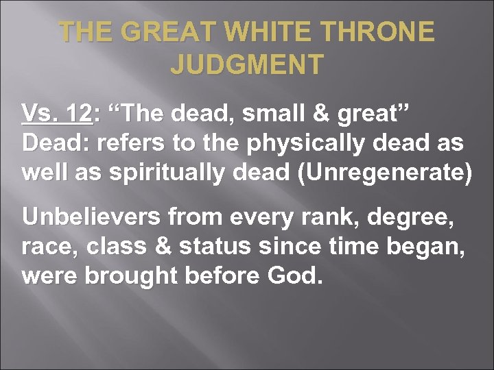 "THE GREAT WHITE THRONE JUDGMENT Vs. 12: ""The dead, small & great"" Dead: refers"