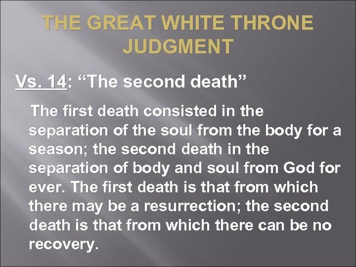 "THE GREAT WHITE THRONE JUDGMENT Vs. 14: ""The second death"" The first death consisted"