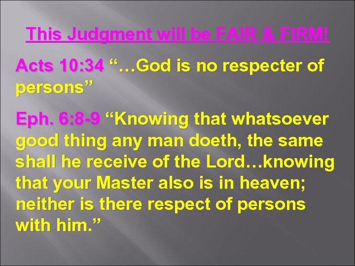 "This Judgment will be FAIR & FIRM! Acts 10: 34 ""…God is no respecter"