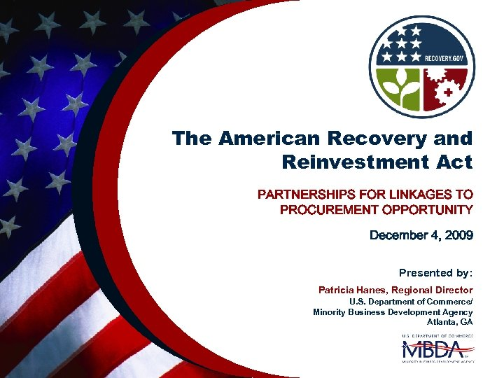 The American Recovery and Reinvestment Act PARTNERSHIPS FOR LINKAGES TO PROCUREMENT OPPORTUNITY December 4,